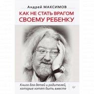 Книга «Как не стать врагом своему ребенку».