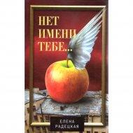Книга «Нет имени тебе» Радецкая Е.