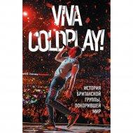 «Viva Coldplay! История британской группы, покорившей мир» Роуч М.