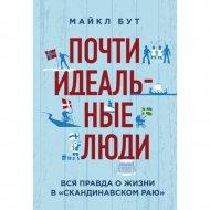 Книга «Почти идеальные люди. Вся правда о жизни в «Скандинавском раю».
