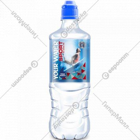 Вода питьевая природная негазированная «Your Water» 0.75 л.