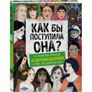 Книга «Как бы поступила она? 25 реальных историй от дерзких девушек».