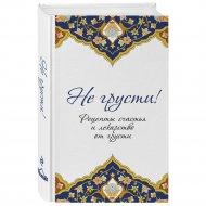 Книга «Не грусти! Рецепты счастья и лекарство от грусти».